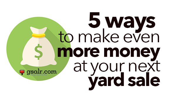5  Unique Ways to Increase Yard Sale Profits that you've never heard before!