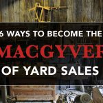 6 Ways to Become the MacGyver of Yard Sales